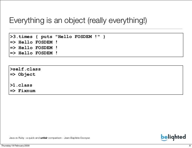 Everything is an object (really everything!)        >3.times             { puts          quot;Hello FOSDEM !quot; }       ...