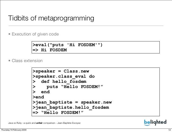 Tidbits of metaprogramming        • Execution of given code                               >eval(quot;puts 'Hi FOSDEM'quot;...