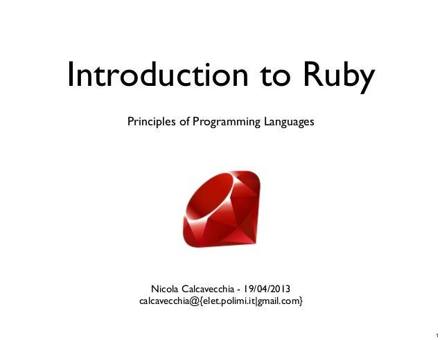 Introduction to RubyNicola Calcavecchia - 19/04/2013calcavecchia@{elet.polimi.it|gmail.com}Principles of Programming Langu...