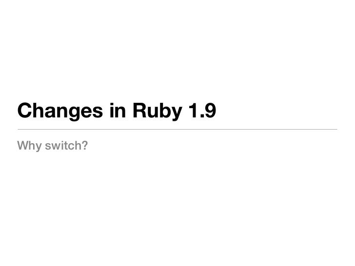 Changes in Ruby 1.9Why switch?