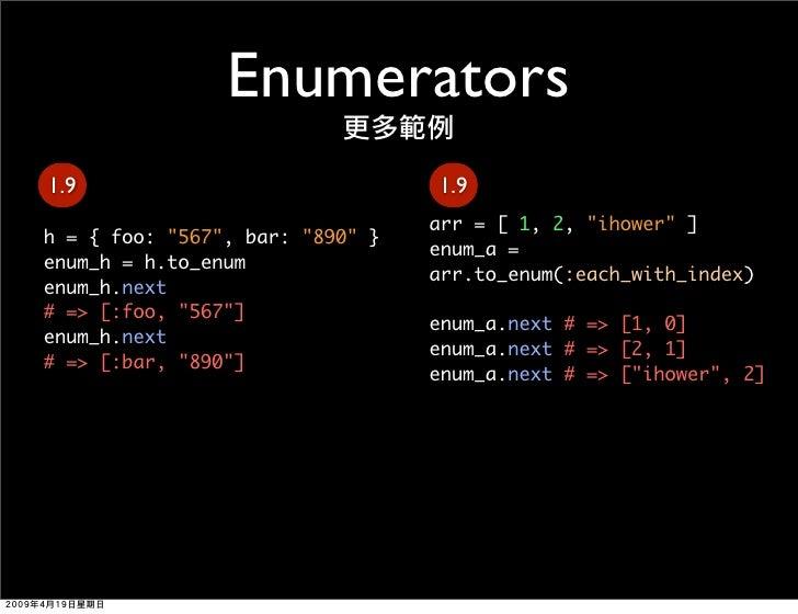 Enumerators 1.9                              1.9                                  arr = [ 1, 2, quot;ihowerquot; ] h = { f...