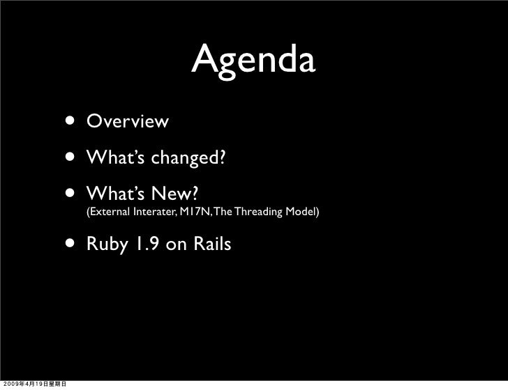Agenda • Overview • What's changed? • What's New?   (External Interater, M17N, The Threading Model)   • Ruby 1.9 on Rails