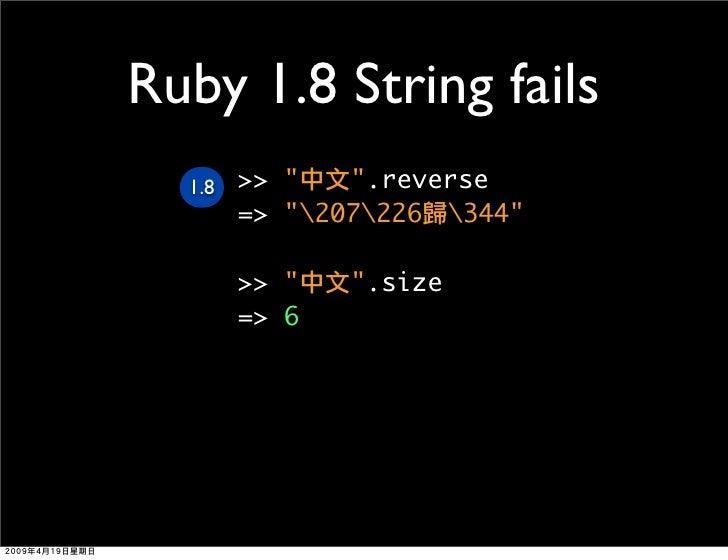 Ruby 1.8 String fails         >> quot;   quot;.reverse   1.8         => quot;207226 344quot;          >> quot;   quot;.siz...
