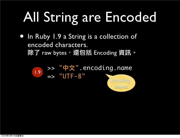All String are Encoded • In Ruby 1.9 a String is a collection of   encoded characters.            raw bytes     Encoding  ...