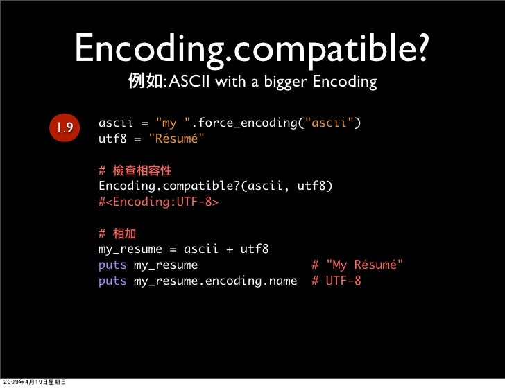 Encoding.compatible?                 : ASCII with a bigger Encoding         ascii = quot;my quot;.force_encoding(quot;asci...