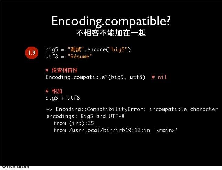 Encoding.compatible?       big5 = quot;   quot;.encode(quot;big5quot;) 1.9       utf8 = quot;Résuméquot;        #       En...