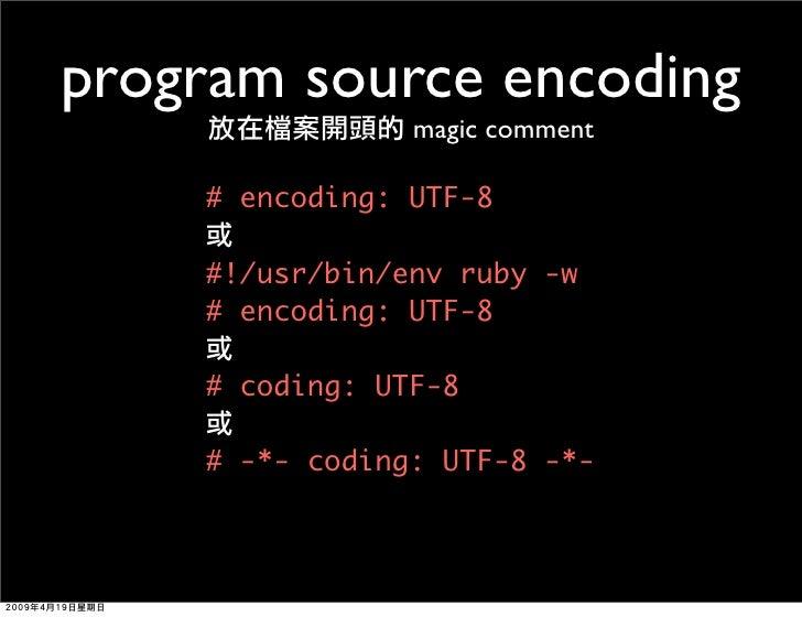 program source encoding                 magic comment      # encoding: UTF-8      #!/usr/bin/env ruby -w     # encoding: U...