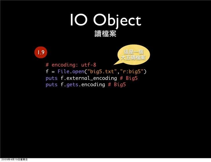 IO Object 1.9       # encoding: utf-8       f = File.open(quot;big5.txtquot;,quot;r:big5quot;)       puts f.external_encod...