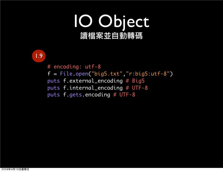 IO Object 1.9       # encoding: utf-8       f = File.open(quot;big5.txtquot;,quot;r:big5:utf-8quot;)       puts f.external...