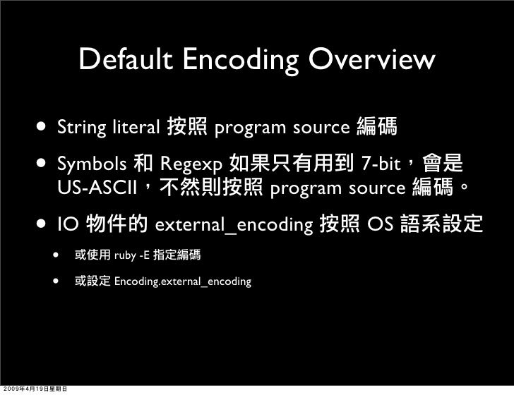 Default Encoding Overview  • String literal program source • Symbols Regexp                             7-bit   US-ASCII  ...