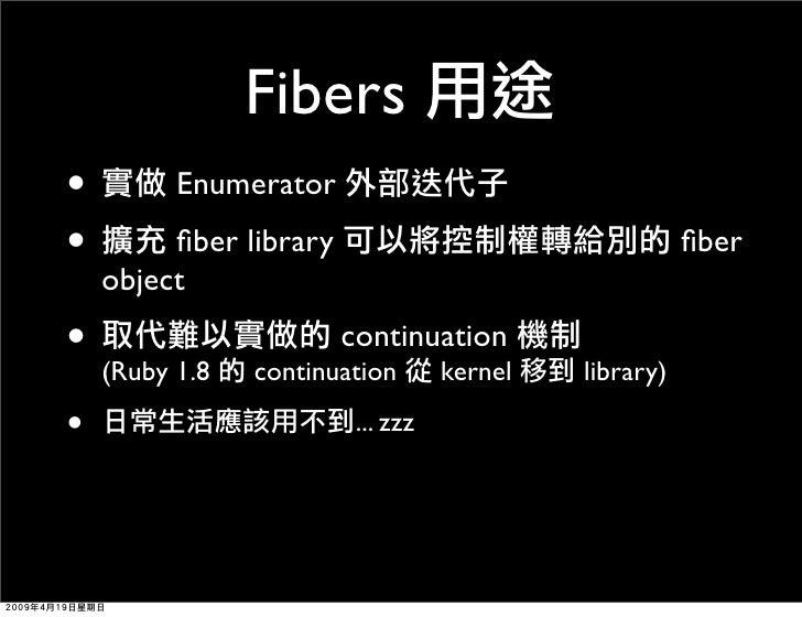 Fibers •        Enumerator •        fiber library                                  fiber     object • (Ruby 1.8             ...