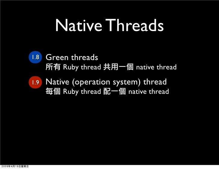 Native Threads  • Green threads 1.8        Ruby thread          native thread   • Native (operation system) thread 1.9    ...