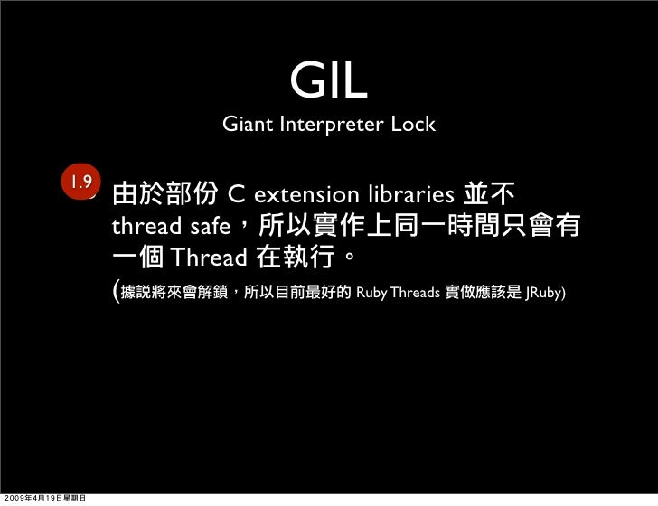 GIL                 Giant Interpreter Lock    • 1.9                  C extension libraries       thread safe            Th...