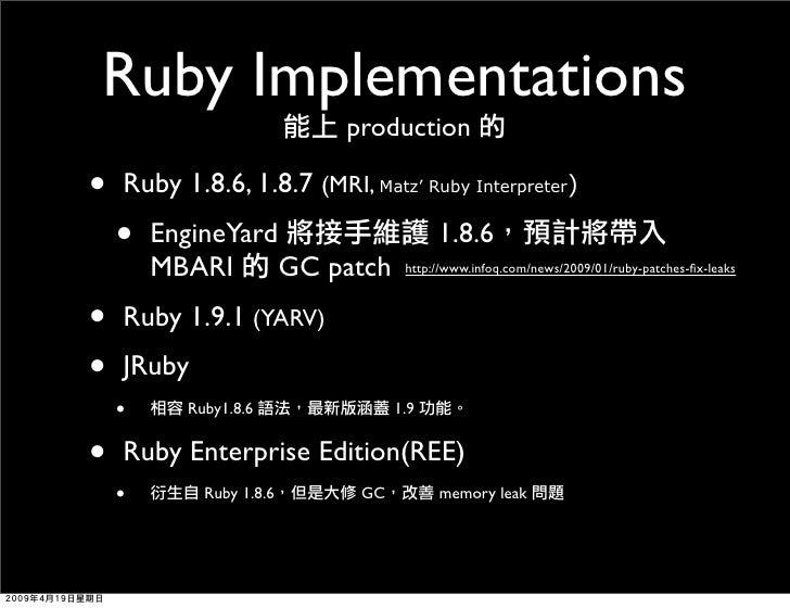 Ruby Implementations                            production  •   Ruby 1.8.6, 1.8.7 (MRI, Matz' Ruby Interpreter)     •   En...