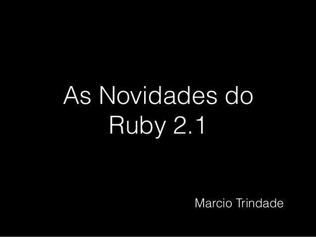 As Novidades do Ruby 2.1 Marcio Trindade
