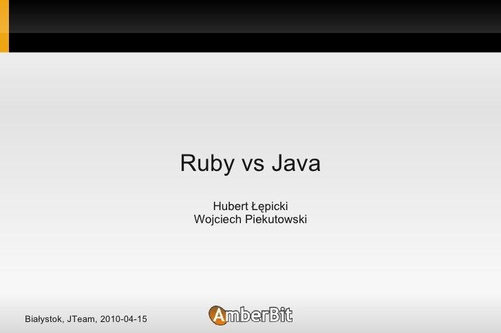 Ruby vs Java                                    Hubert Łępicki                                 Wojciech Piekutowski     Bi...