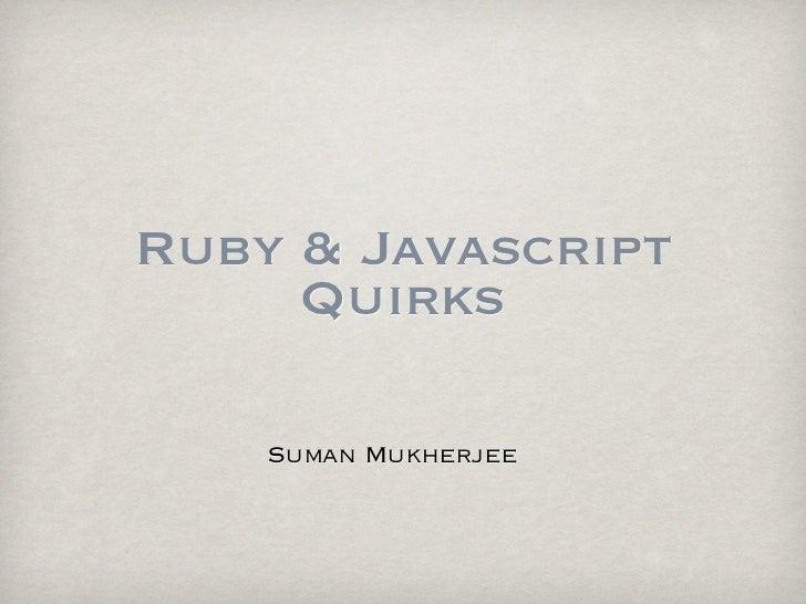 Ruby & Javascript     Quirks    Suman Mukherjee