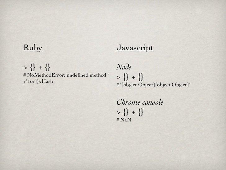 Ruby                                 Javascript> {} + {}                            Node# NoMethodError: undefined method `...