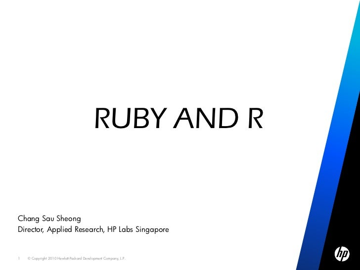 RUBY AND RChang Sau SheongDirector, Applied Research, HP Labs Singapore1   © Copyright 2010 Hewlett-Packard Development Co...