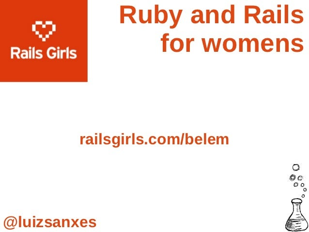 Ruby and Rails                for womens        railsgirls.com/belem@luizsanxes