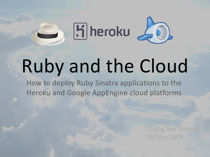 How to deploy Ruby Sinatra applications to the Heroku and Google AppEngine cloud platforms  Ruby and the Cloud Chang Sau S...