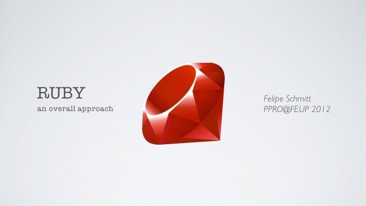 RUBY                  Felipe Schmittan overall approach   PPRO@FEUP 2012