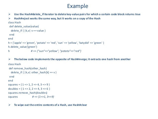 Example Use the Hash#delete_if iterator to delete key-value pairs for which a certain code block returns true Hash#rejec...