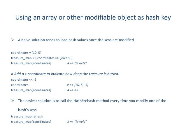 Using an array or other modifiable object as hash key A naive solution tends to lose hash values once the keys are modifi...