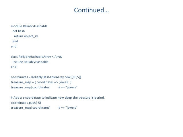 Continued…module ReliablyHashable def hash  return object_id endendclass ReliablyHashableArray < Array include ReliablyHas...