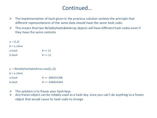 Continued… The implementation of hash given in the previous solution violates the principle that  different representatio...