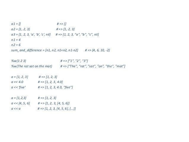 a1 = []                             # => []a2 = [1, 2, 3]                     # => [1, 2, 3]a3 = [1, 2, 3, a, b, c, nil] #...