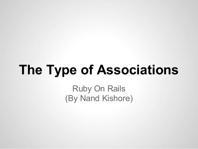 The Type of Associations        Ruby On Rails      (By Nand Kishore)