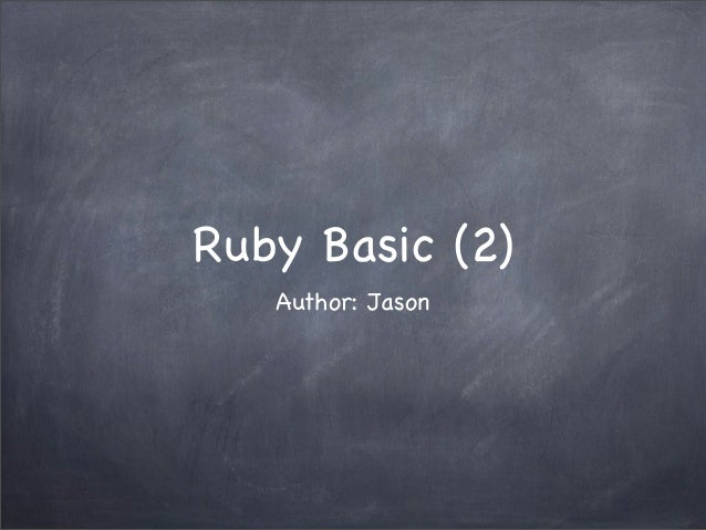 Ruby Basic (2) Author: Jason