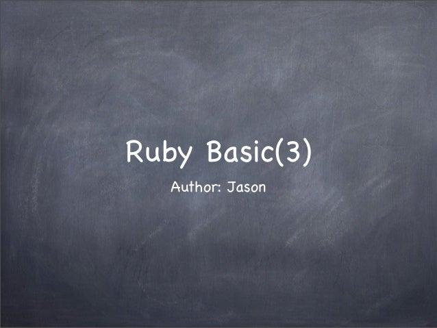 Ruby Basic(3) Author: Jason