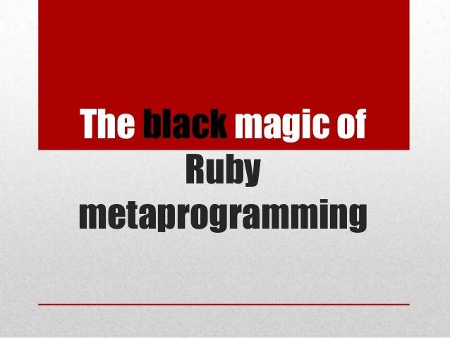 The black magic of Ruby metaprogramming