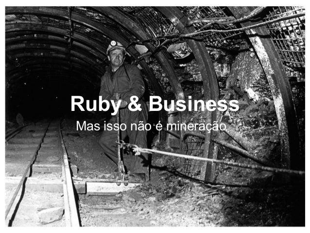 Ruby & Business Mas isso não é mineração