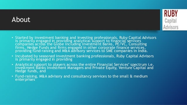 About  • Started by investment banking and investing professionals, Ruby Capital Advisors  is primarily engaged in providi...