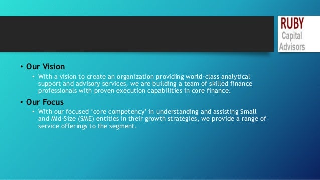 • Our Vision  • With a vision to create an organization providing world-class analytical  support and advisory services, w...