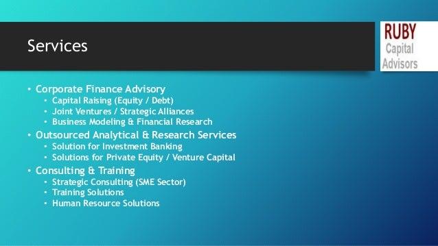 Services  • Corporate Finance Advisory  • Capital Raising (Equity / Debt)  • Joint Ventures / Strategic Alliances  • Busin...