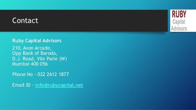 Contact  Ruby Capital Advisors  210, Avon Arcade,  Opp Bank of Baroda,  D.J. Road, Vile Parle (W)  Mumbai 400 056  Phone N...