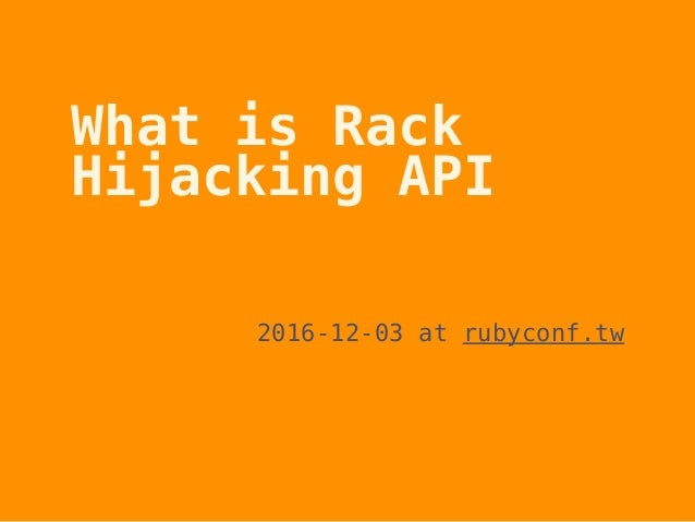 What is Rack Hijacking API 2016-12-03 at rubyconf.tw 1