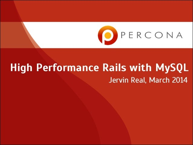 High Performance Rails with MySQL Jervin Real, March 2014