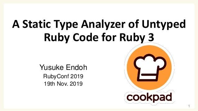 A Static Type Analyzer of Untyped Ruby Code for Ruby 3 Yusuke Endoh RubyConf 2019 19th Nov. 2019 1
