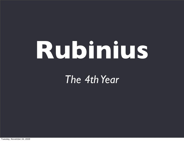 Rubinius                                The 4th Year    Tuesday, November 24, 2009