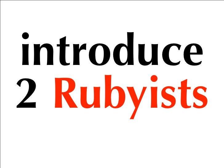 introduce 2 Rubyists