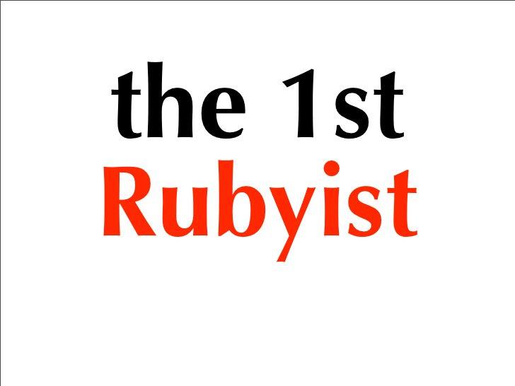 the 1st Rubyist