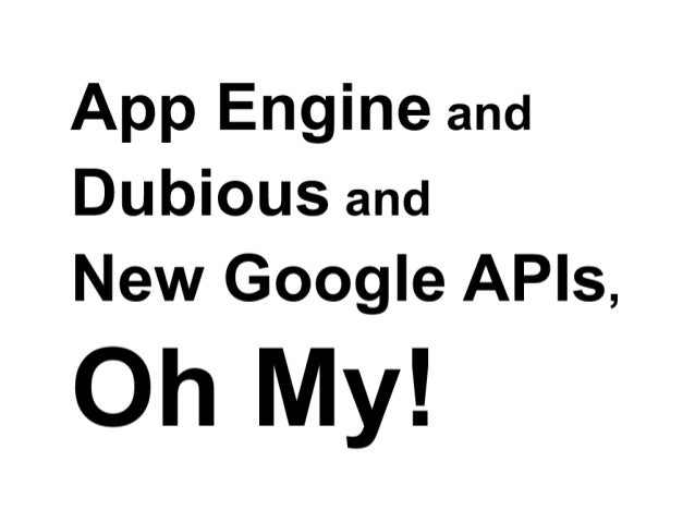 App Engine and Dubious and New Google APIs, Oh My