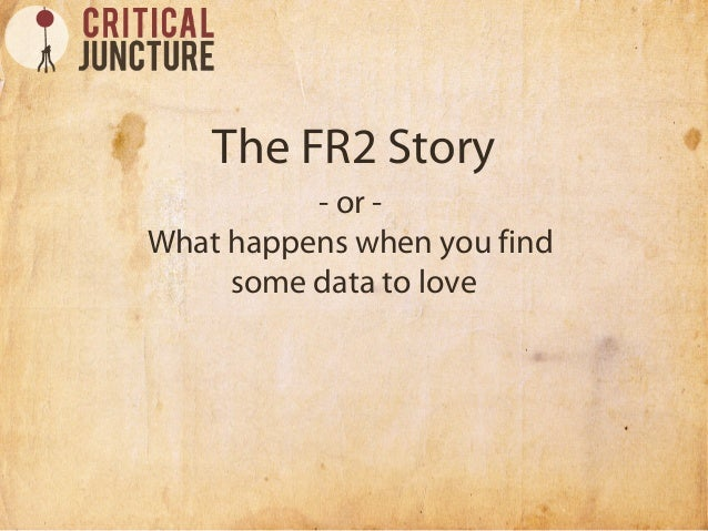 The FR2 Story - or - What happens when you find some data to love