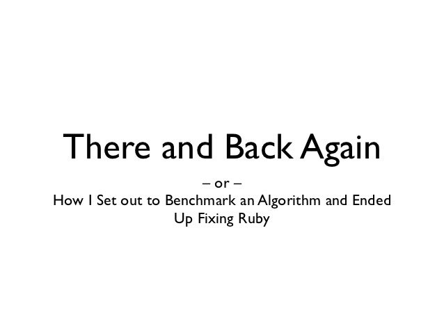 There and Back Again                      – or –How I Set out to Benchmark an Algorithm and Ended                  Up Fixi...