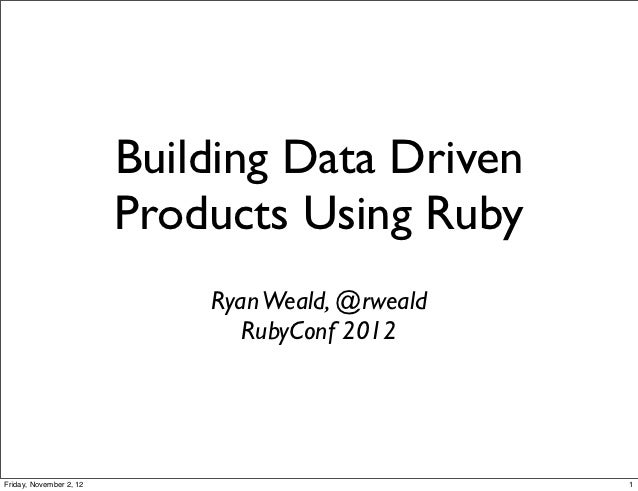 Building Data Driven                         Products Using Ruby                             Ryan Weald, @rweald          ...